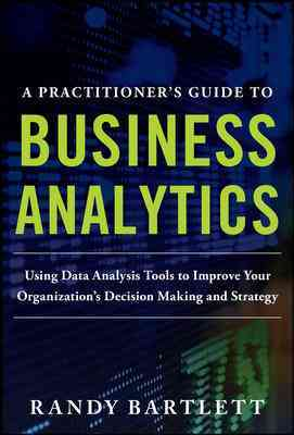 A Practioner's Guide to Business Analytics By Bartlett, Randy